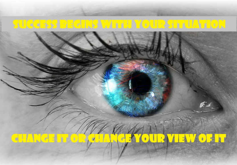 "Picture of an eye ""Success begins with your situation, either change it or change your view of it."